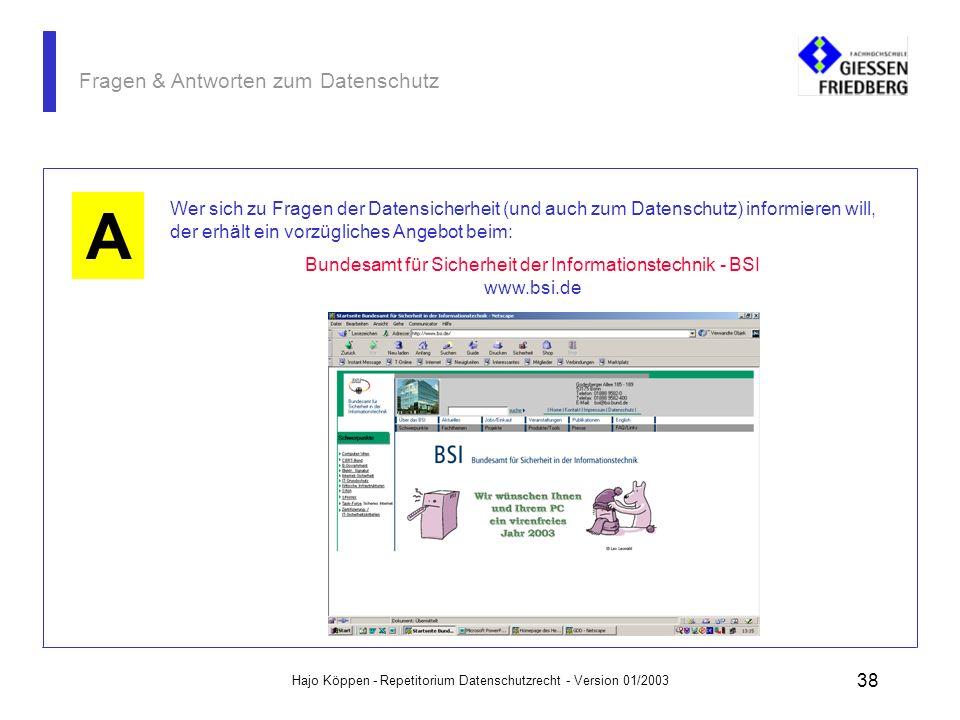 Hajo Köppen - Repetitorium Datenschutzrecht - Version 01/2003 37 Fragen & Antworten zum Datenschutz Das Thema Datenschutz und Datensicherheit wird auc