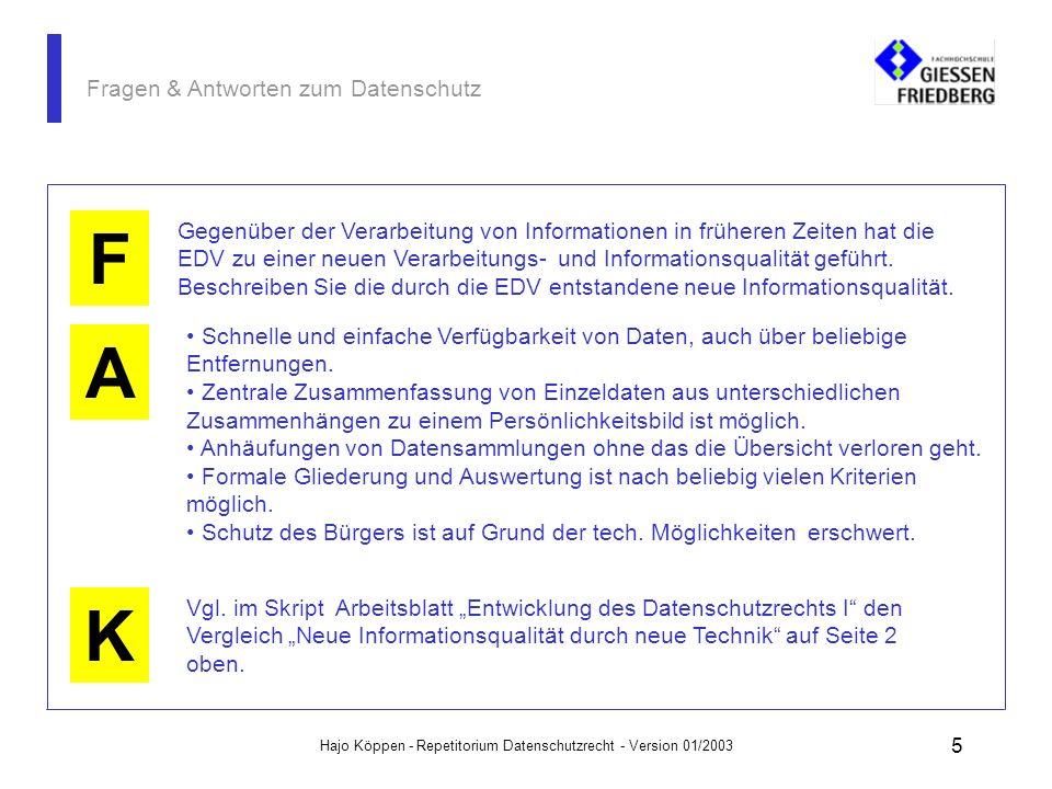 Hajo Köppen - Repetitorium Datenschutzrecht - Version 01/2003 5 Fragen & Antworten zum Datenschutz A K F Gegenüber der Verarbeitung von Informationen in früheren Zeiten hat die EDV zu einer neuen Verarbeitungs- und Informationsqualität geführt.