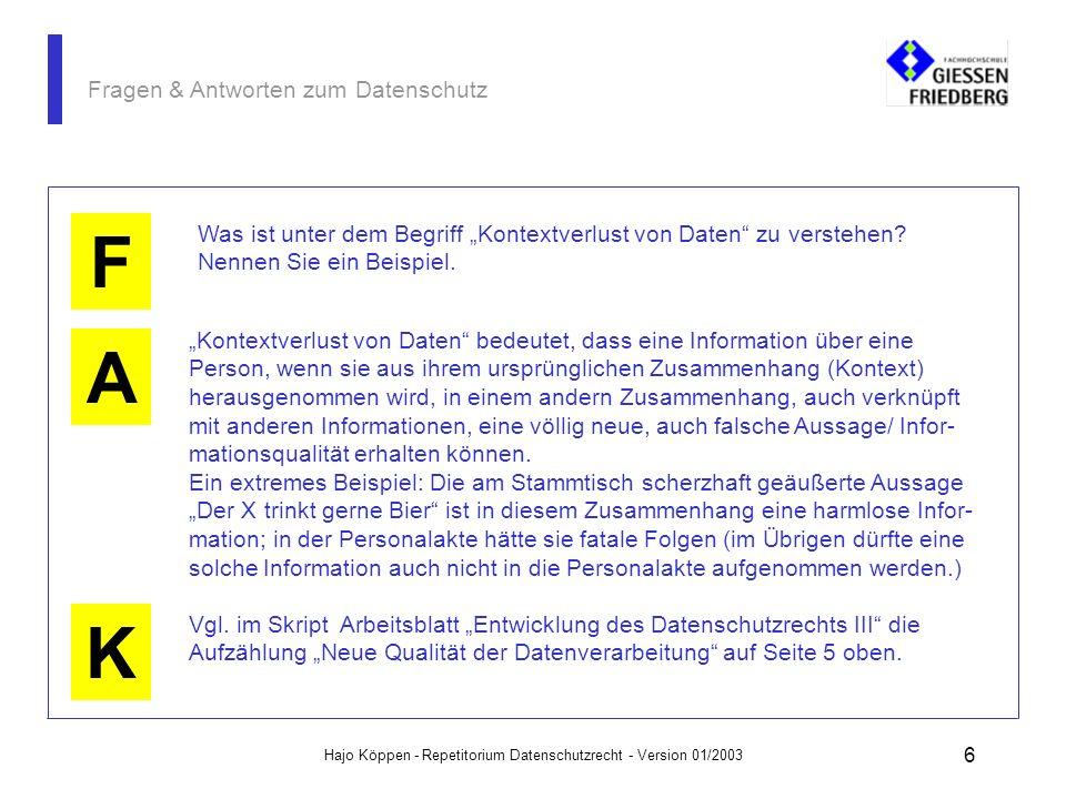 Hajo Köppen - Repetitorium Datenschutzrecht - Version 01/2003 6 Fragen & Antworten zum Datenschutz A K F Was ist unter dem Begriff Kontextverlust von Daten zu verstehen.