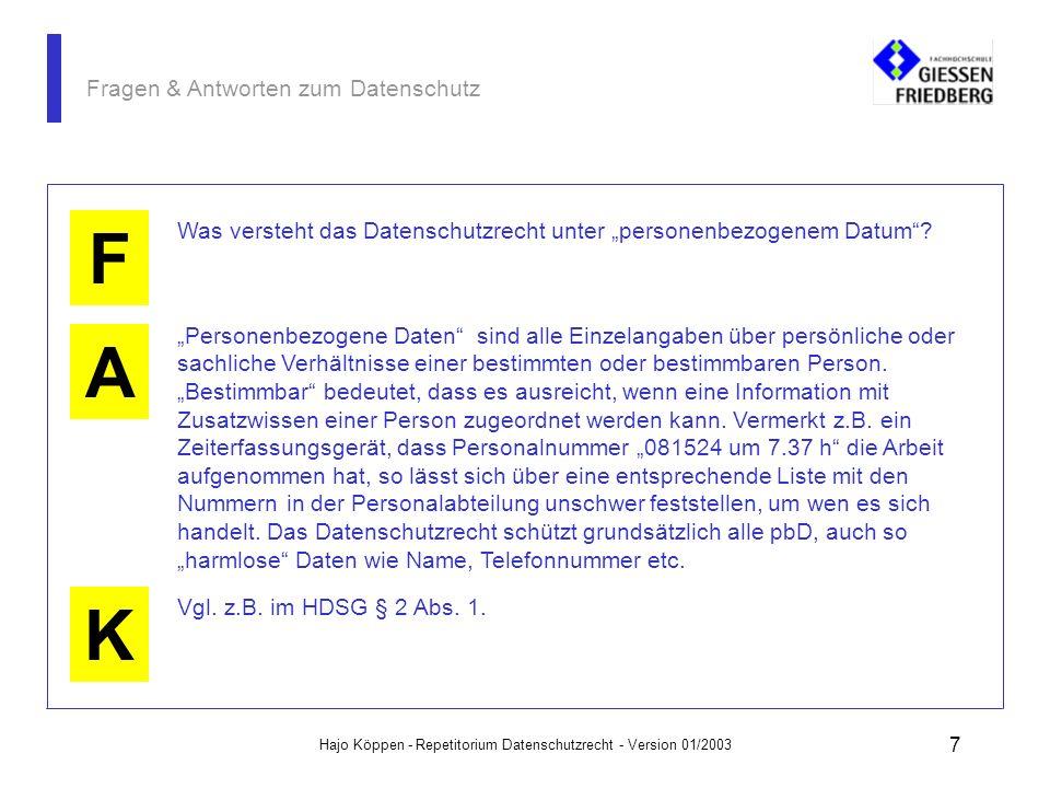 Hajo Köppen - Repetitorium Datenschutzrecht - Version 01/2003 17 Fragen & Antworten zum Datenschutz A K F Definieren Sie den Begriff Datensicherung Datensicherung bedeutet nach heute allgemeinen Sprachgebrauch die Duplizierung von Datenbeständen, sog.