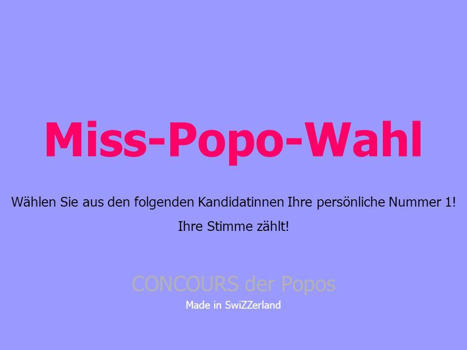 Miss-Popo-Wahl CONCOURS der Popos Made in SwiZZerland Wählen Sie aus den folgenden Kandidatinnen Ihre persönliche Nummer 1.