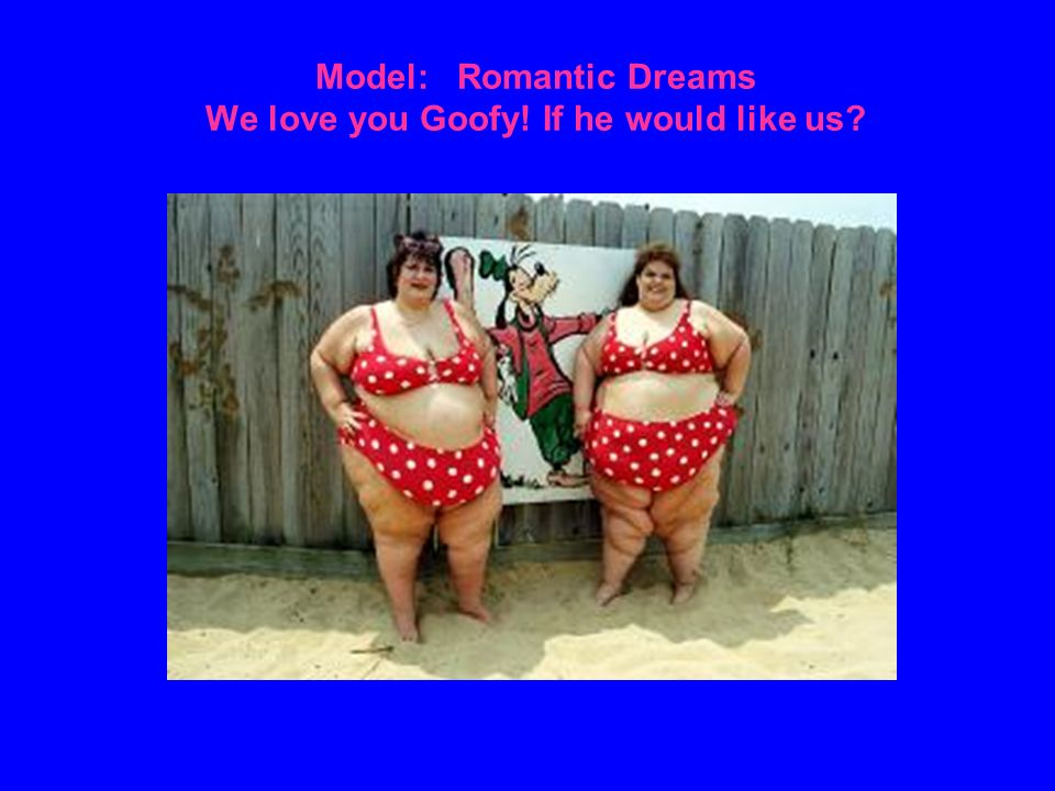 Model: Romantic Dreams We love you Goofy! If he would like us?
