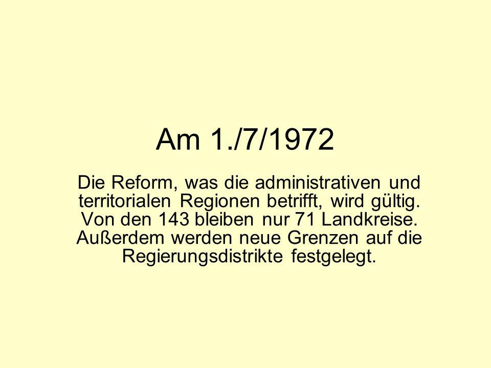 Am 1./7/1972 Die Reform, was die administrativen und territorialen Regionen betrifft, wird gültig.