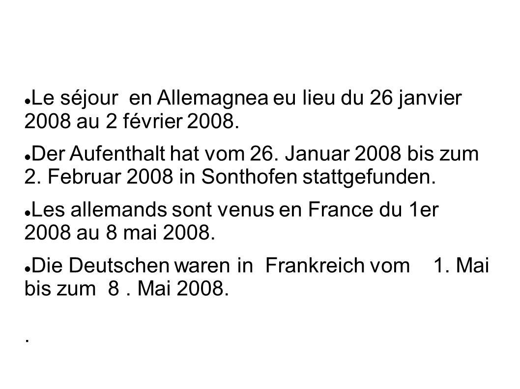 Le séjour en Allemagnea eu lieu du 26 janvier 2008 au 2 février 2008. Der Aufenthalt hat vom 26. Januar 2008 bis zum 2. Februar 2008 in Sonthofen stat