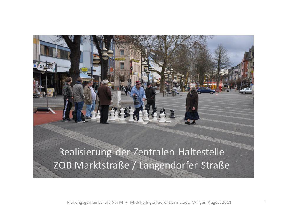 Realisierung der Zentralen Haltestelle ZOB Marktstraße / Langendorfer Straße Lageplan Verkehrsplanung 2 2Planungsgemeinschaft S A M + MANNS Ingenieure Darmstadt, Wirges August 2011