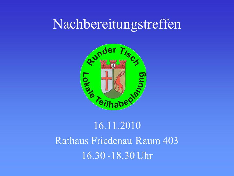 Nachbereitungstreffen 16.11.2010 Rathaus Friedenau Raum 403 16.30 -18.30 Uhr