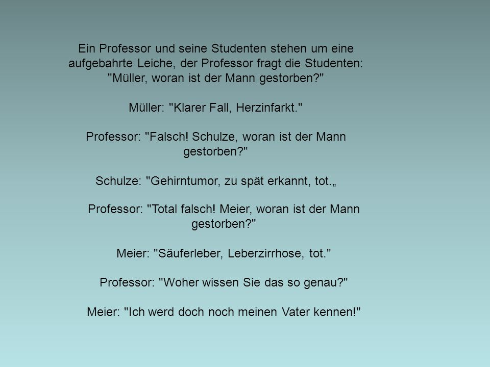 Ein Professor und seine Studenten stehen um eine aufgebahrte Leiche, der Professor fragt die Studenten: