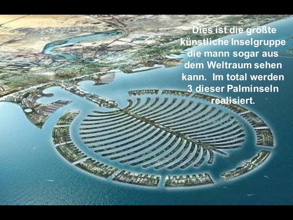 Dies wurde alles in den letzten 5 Jahre gebaut, inklusive der Insel die wie ein Palme ausschaut.