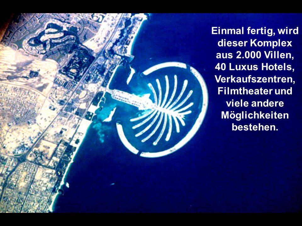 Dies ist die größte künstliche Inselgruppe die mann sogar aus dem Weltraum sehen kann.