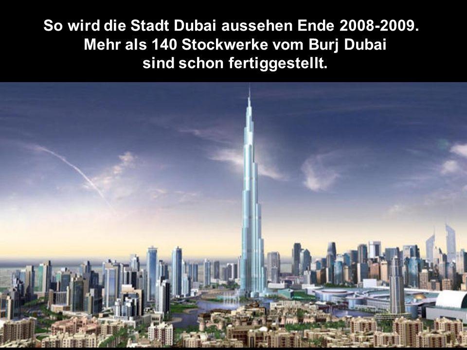 In 2005 begann der Bau vom Burj Dubai, voraussichlich fertig in 2008.