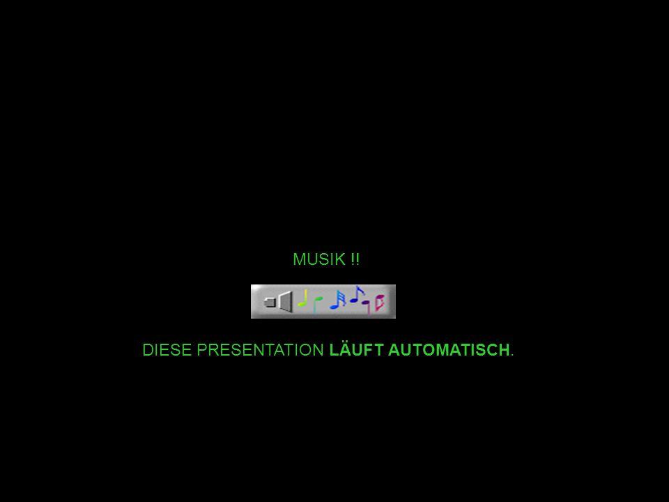 MUSIK !! DIESE PRESENTATION LÄUFT AUTOMATISCH.