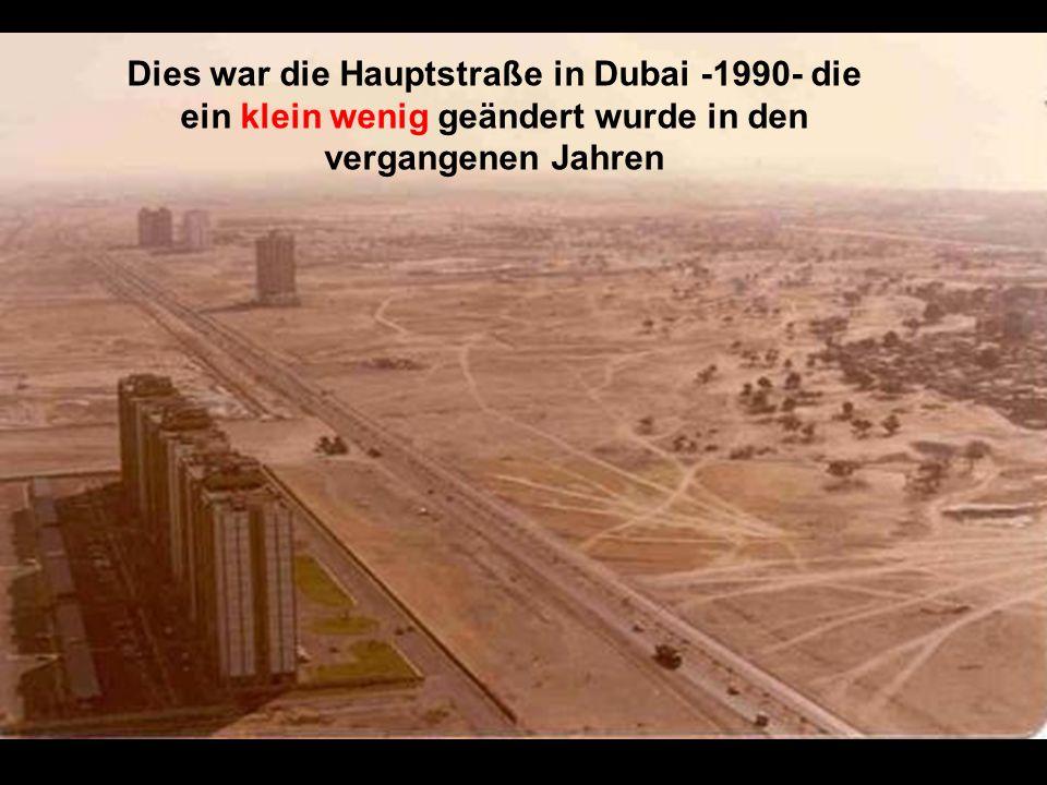 Dies war die Hauptstraße in Dubai -1990- die ein klein wenig geändert wurde in den vergangenen Jahren