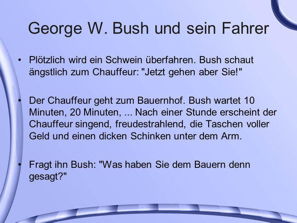 George W.Bush und sein Fahrer Plötzlich wird ein Schwein überfahren.