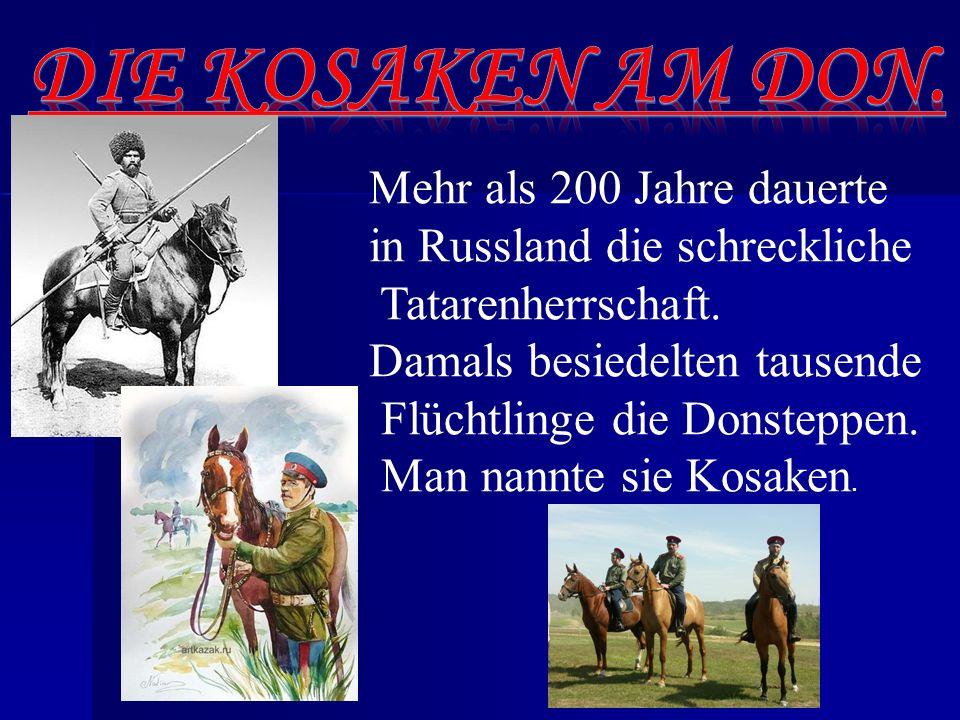 Die berühmte von ihnen sind: Ermak (Timofeewitsch), Stepan Rasin und Jemeljan Pugatschow, Ataman Platow.