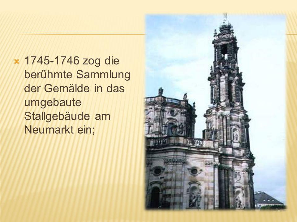 1745-1746 zog die berűhmte Sammlung der Gemälde in das umgebaute Stallgebäude am Neumarkt ein;