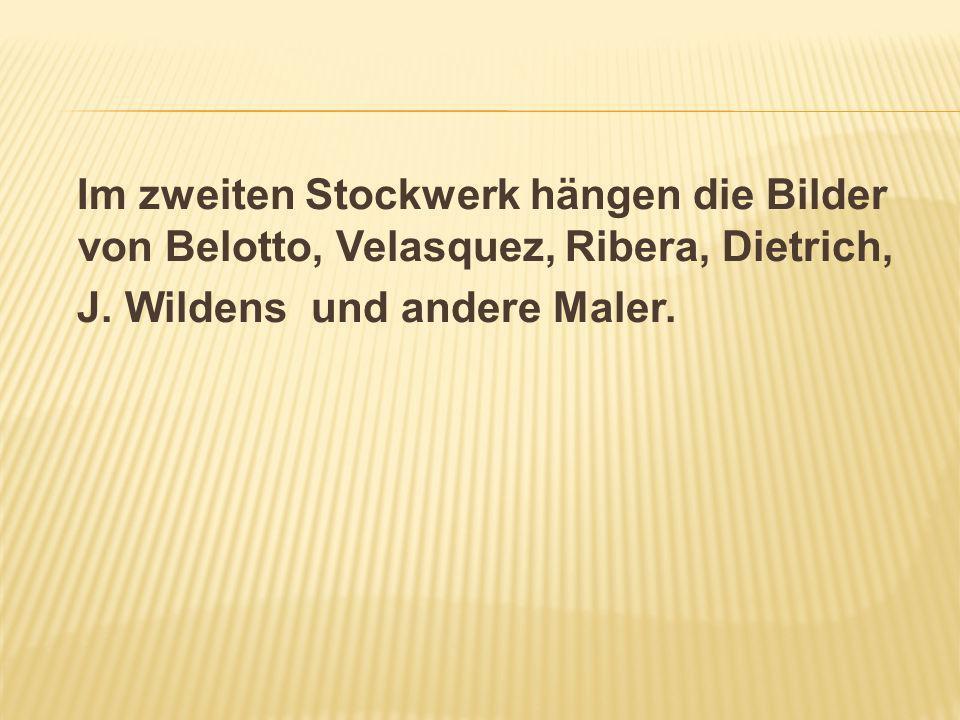 Im zweiten Stockwerk hängen die Bilder von Belotto, Velasquez, Ribera, Dietrich, J.