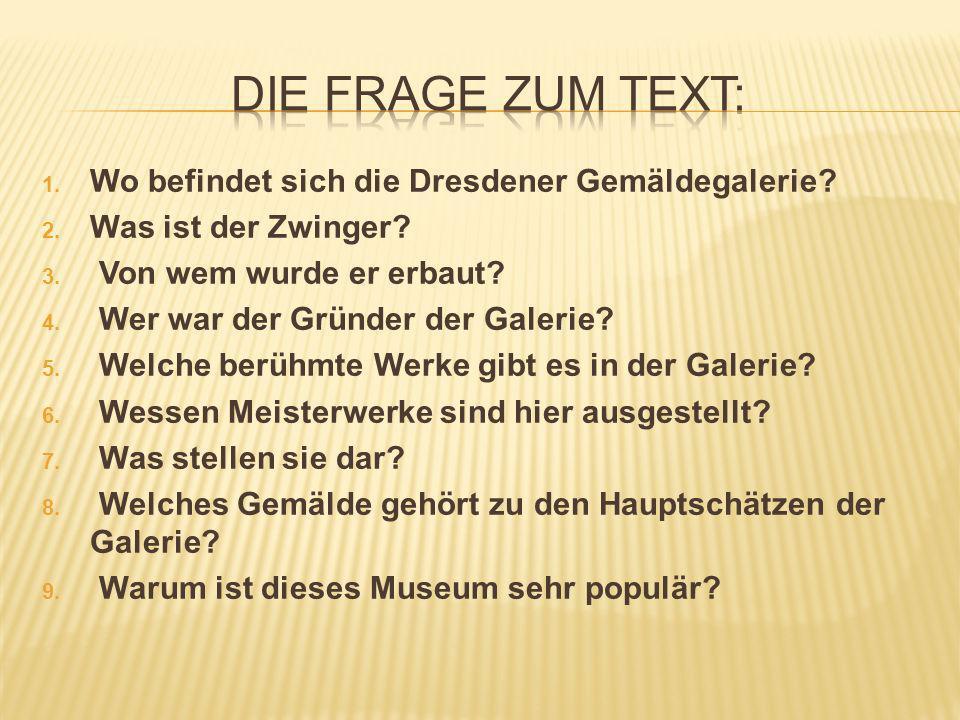 1.Wo befindet sich die Dresdener Gemäldegalerie. 2.