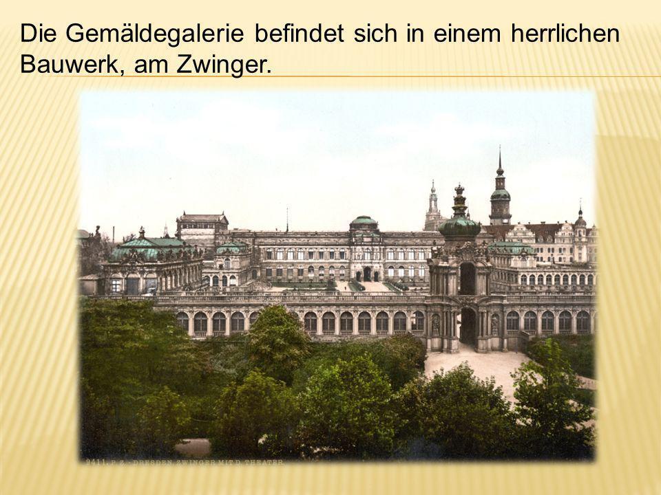 Die Gemäldegalerie befindet sich in einem herrlichen Bauwerk, am Zwinger.