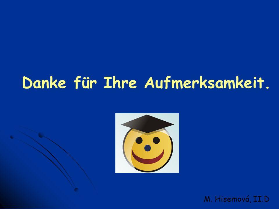 Danke für Ihre Aufmerksamkeit. M. Hisemová, II.D