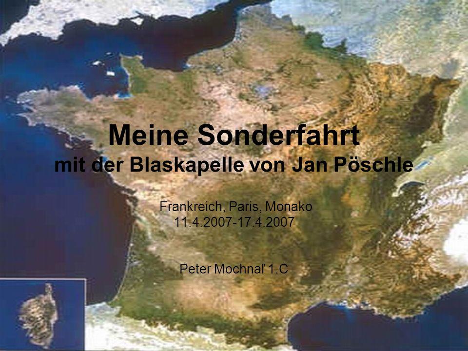 Meine Sonderfahrt mit der Blaskapelle von Jan Pöschle Frankreich, Paris, Monako 11.4.2007-17.4.2007 Peter Mochnaľ 1.C