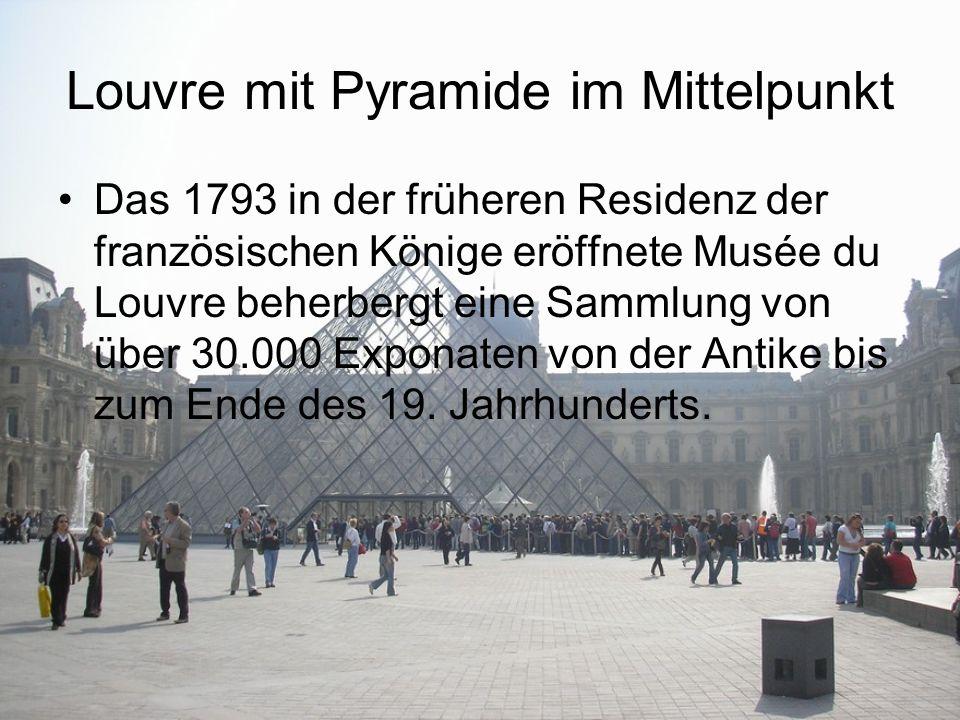 Louvre mit Pyramide im Mittelpunkt Das 1793 in der früheren Residenz der französischen Könige eröffnete Musée du Louvre beherbergt eine Sammlung von ü