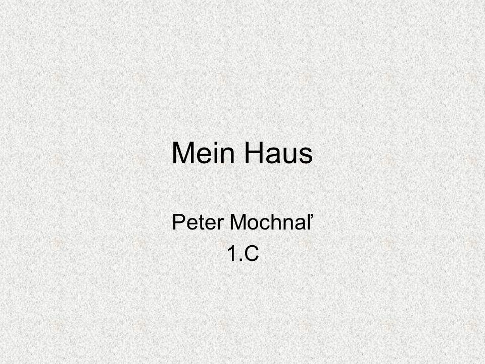 Mein Haus Peter Mochnaľ 1.C