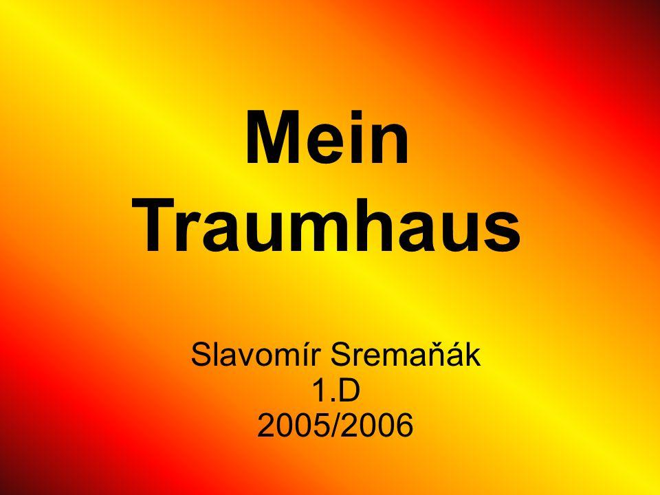Mein Traumhaus Slavomír Sremaňák 1.D 2005/2006