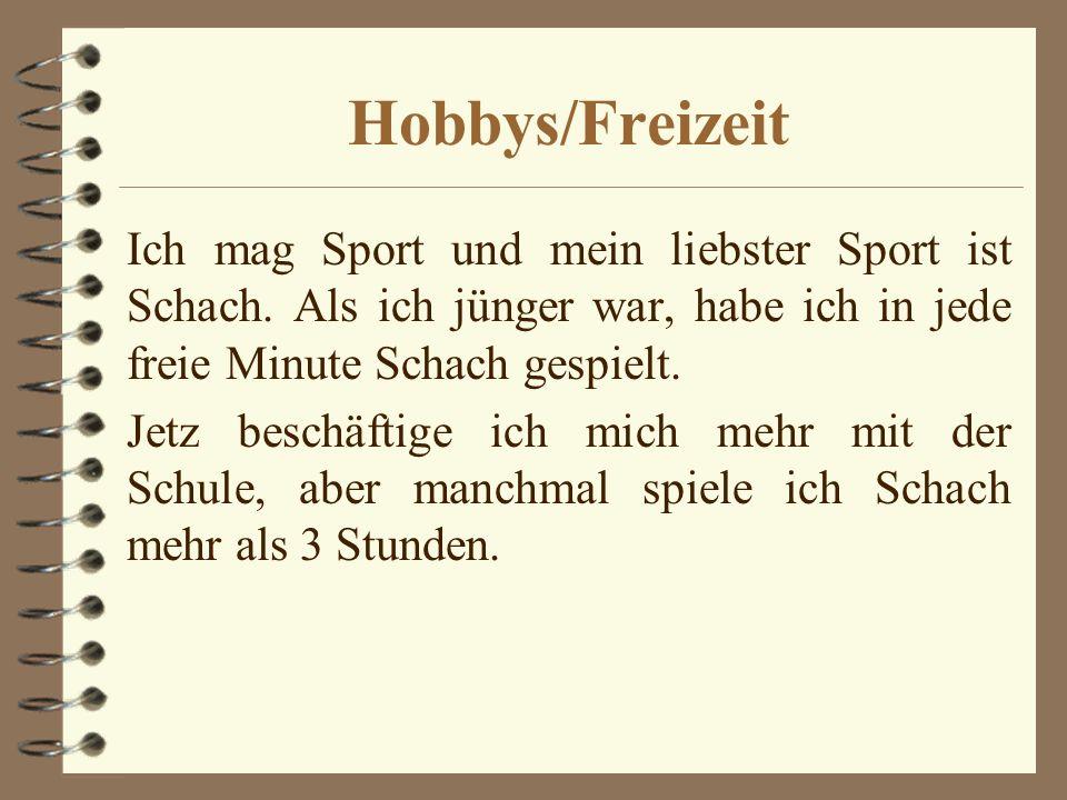 Hobbys/Freizeit Ich mag Sport und mein liebster Sport ist Schach.