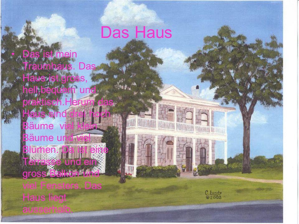 Das ist mein Traumhaus. Das Haus ist gross, hell,bequem und praktisch.Herum das Haus sind drei hoch Bäume viel klein Bäume und viel Blumen. Da ist ein