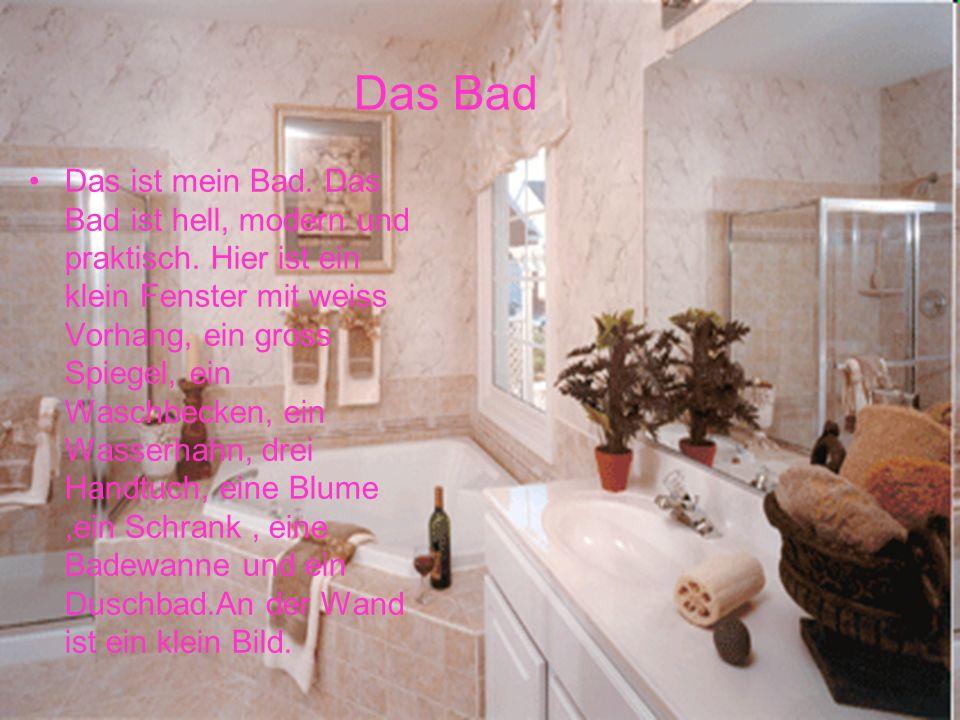 Das ist mein Bad. Das Bad ist hell, modern und praktisch. Hier ist ein klein Fenster mit weiss Vorhang, ein gross Spiegel, ein Waschbecken, ein Wasser