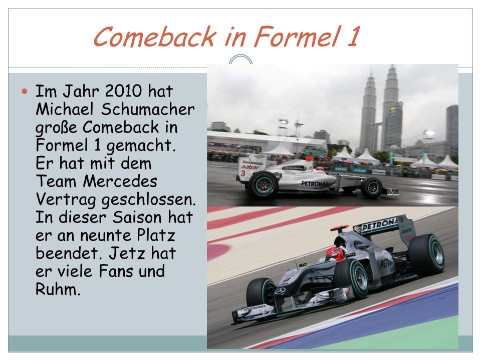 Im Jahr 2010 hat Michael Schumacher große Comeback in Formel 1 gemacht. Er hat mit dem Team Mercedes Vertrag geschlossen. In dieser Saison hat er an n