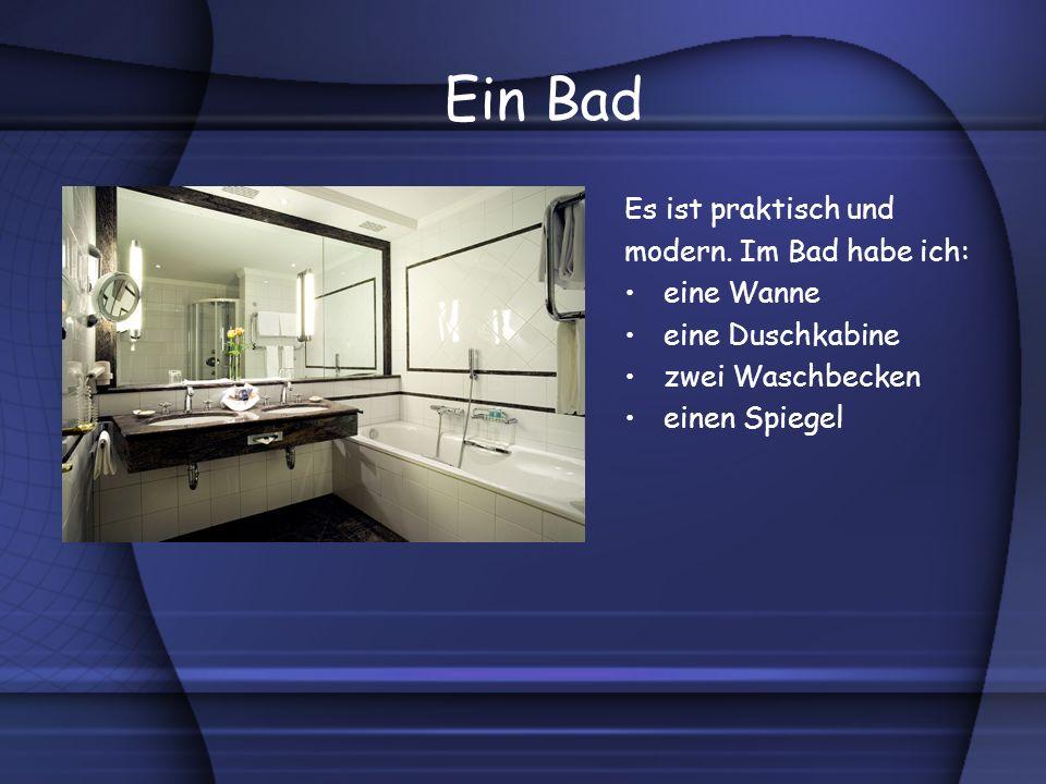 Ein Bad Es ist praktisch und modern. Im Bad habe ich: eine Wanne eine Duschkabine zwei Waschbecken einen Spiegel