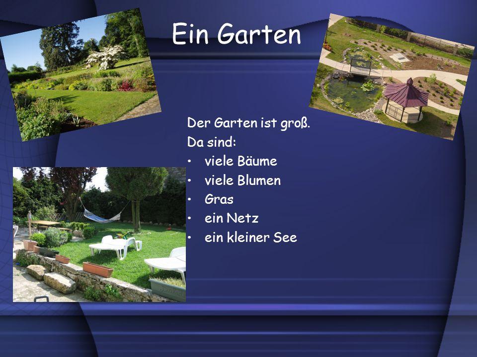 Ein Garten Der Garten ist groß. Da sind: viele Bäume viele Blumen Gras ein Netz ein kleiner See