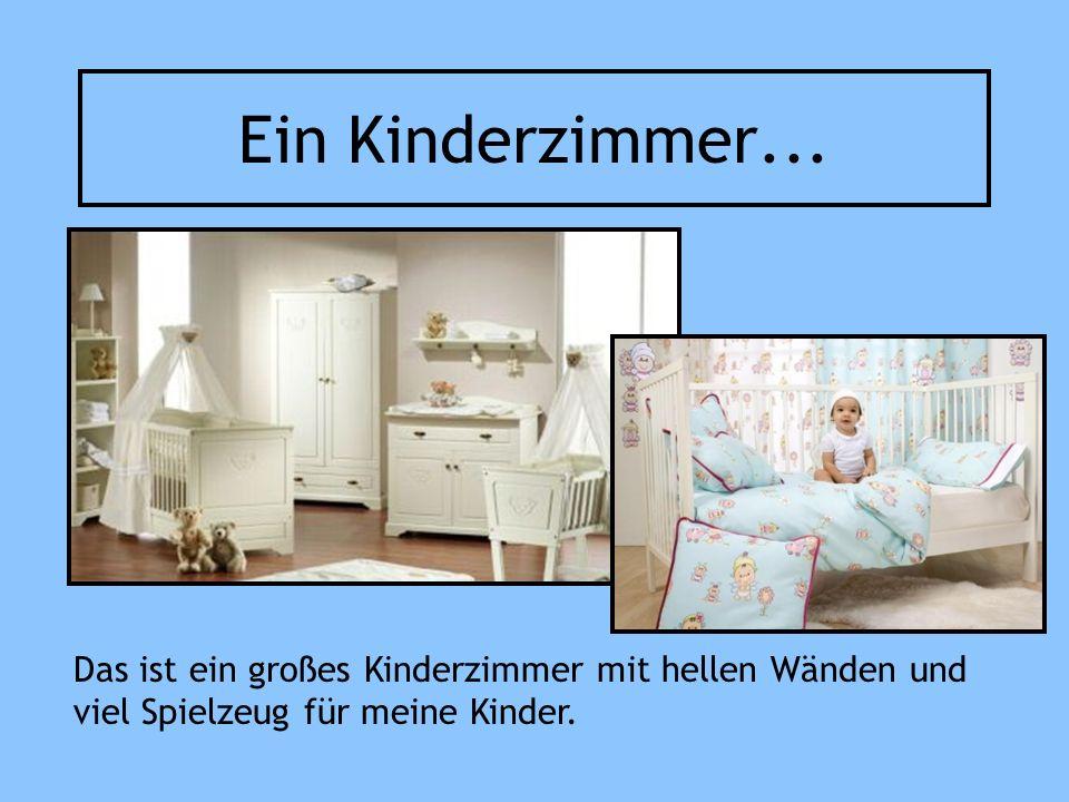 Ein Kinderzimmer... Das ist ein großes Kinderzimmer mit hellen Wänden und viel Spielzeug für meine Kinder.