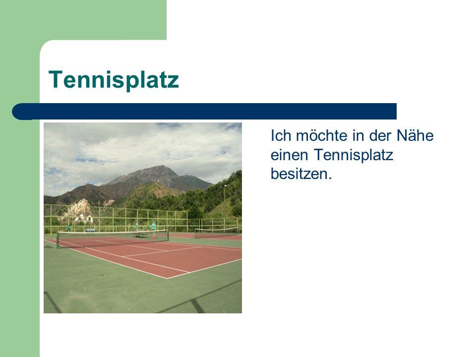 Tennisplatz Ich möchte in der Nähe einen Tennisplatz besitzen.