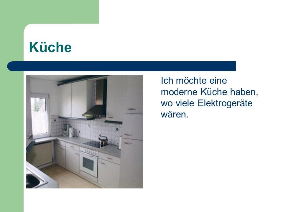Küche Ich möchte eine moderne Küche haben, wo viele Elektrogeräte wären.