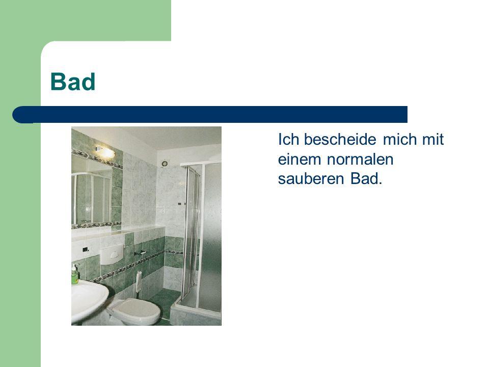 Bad Ich bescheide mich mit einem normalen sauberen Bad.