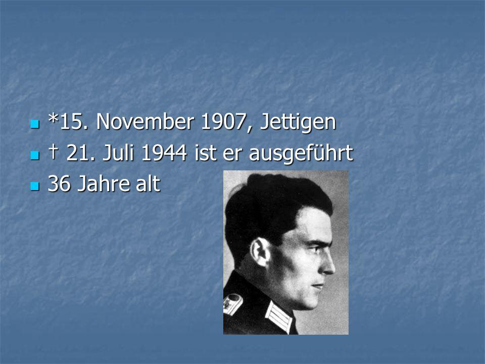 *15. November 1907, Jettigen *15. November 1907, Jettigen 21. Juli 1944 ist er ausgeführt 21. Juli 1944 ist er ausgeführt 36 Jahre alt 36 Jahre alt