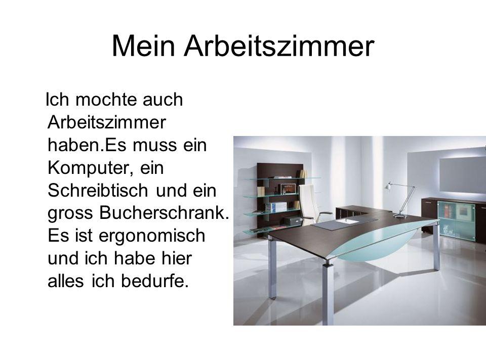 Mein Arbeitszimmer Ich mochte auch Arbeitszimmer haben.Es muss ein Komputer, ein Schreibtisch und ein gross Bucherschrank. Es ist ergonomisch und ich