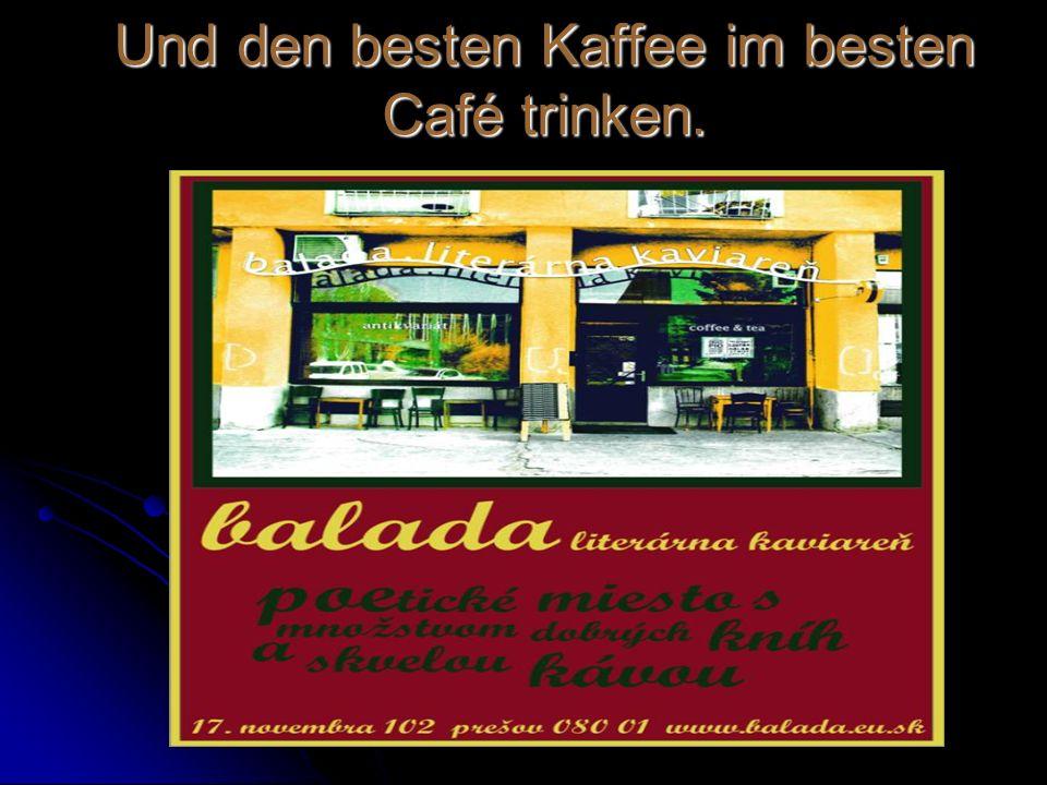 Und den besten Kaffee im besten Café trinken.