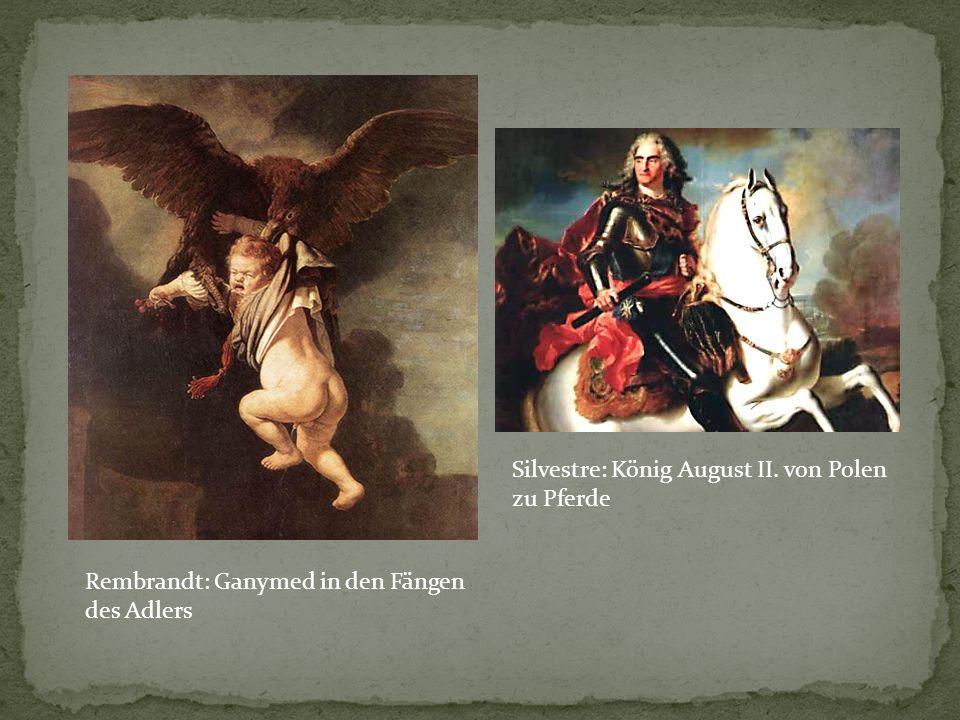 Rembrandt: Ganymed in den Fängen des Adlers Silvestre: König August II. von Polen zu Pferde