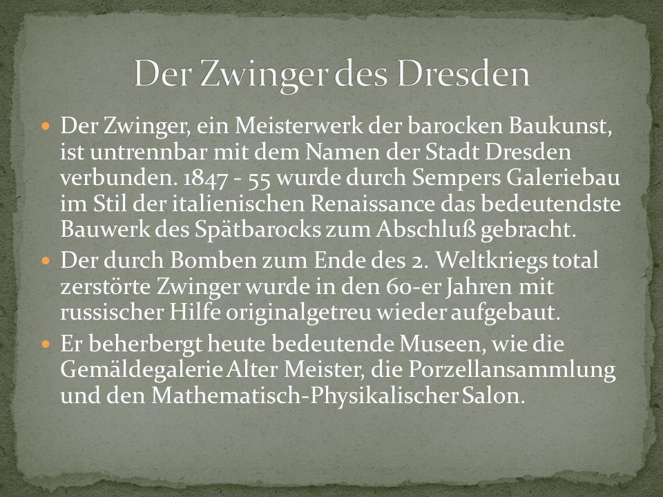 Der Zwinger, ein Meisterwerk der barocken Baukunst, ist untrennbar mit dem Namen der Stadt Dresden verbunden. 1847 - 55 wurde durch Sempers Galeriebau