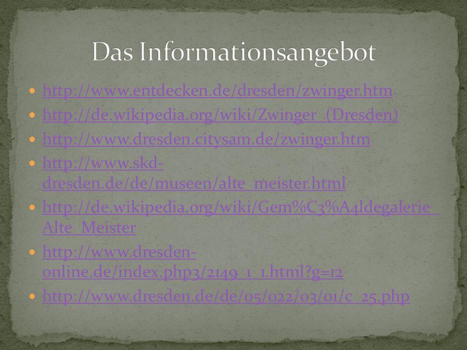 http://www.entdecken.de/dresden/zwinger.htm http://de.wikipedia.org/wiki/Zwinger_(Dresden) http://www.dresden.citysam.de/zwinger.htm http://www.skd- d