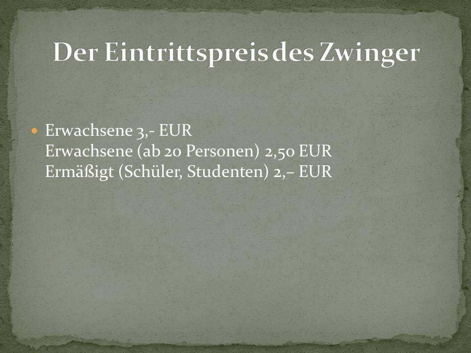 Erwachsene 3,- EUR Erwachsene (ab 20 Personen) 2,50 EUR Ermäßigt (Schüler, Studenten) 2,– EUR