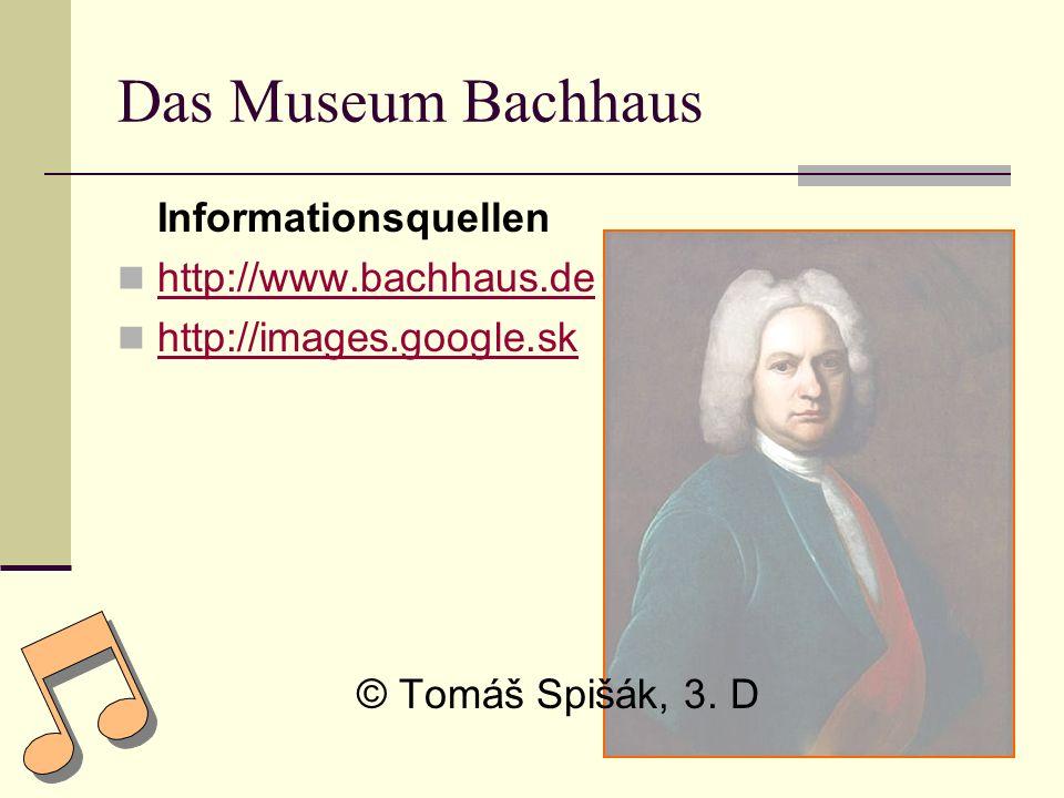 Informationsquellen http://www.bachhaus.de http://images.google.sk © Tomáš Spišák, 3. D