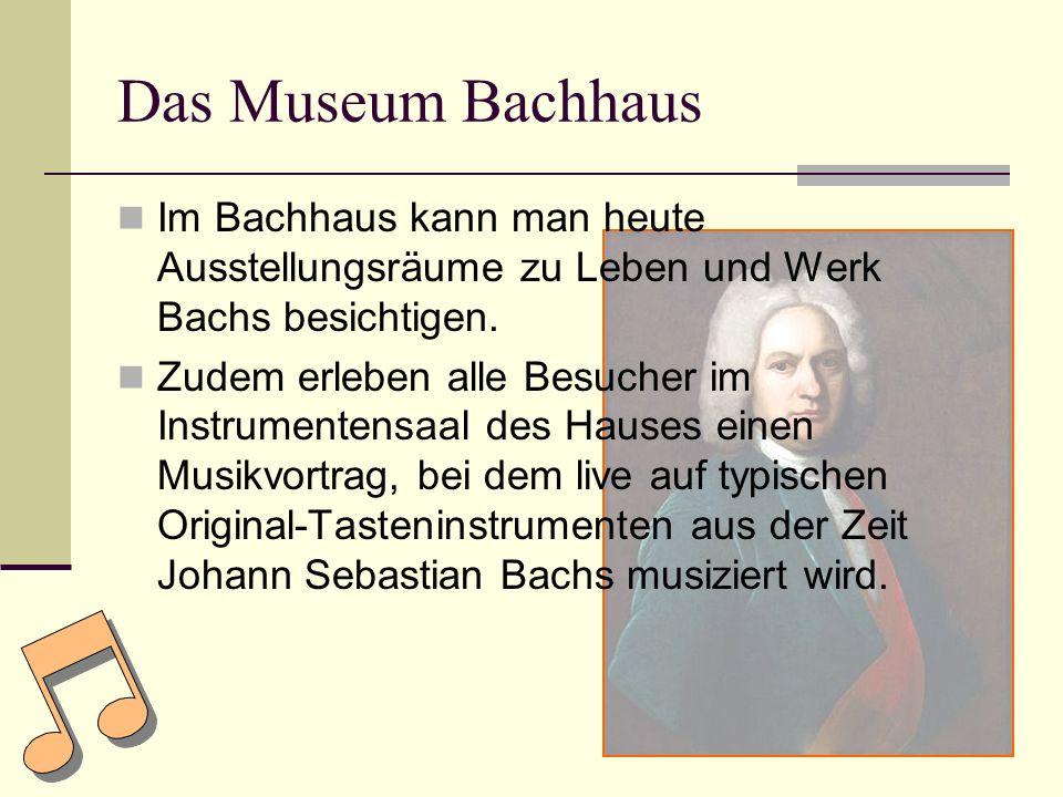 Das Museum Bachhaus Im Bachhaus kann man heute Ausstellungsräume zu Leben und Werk Bachs besichtigen.
