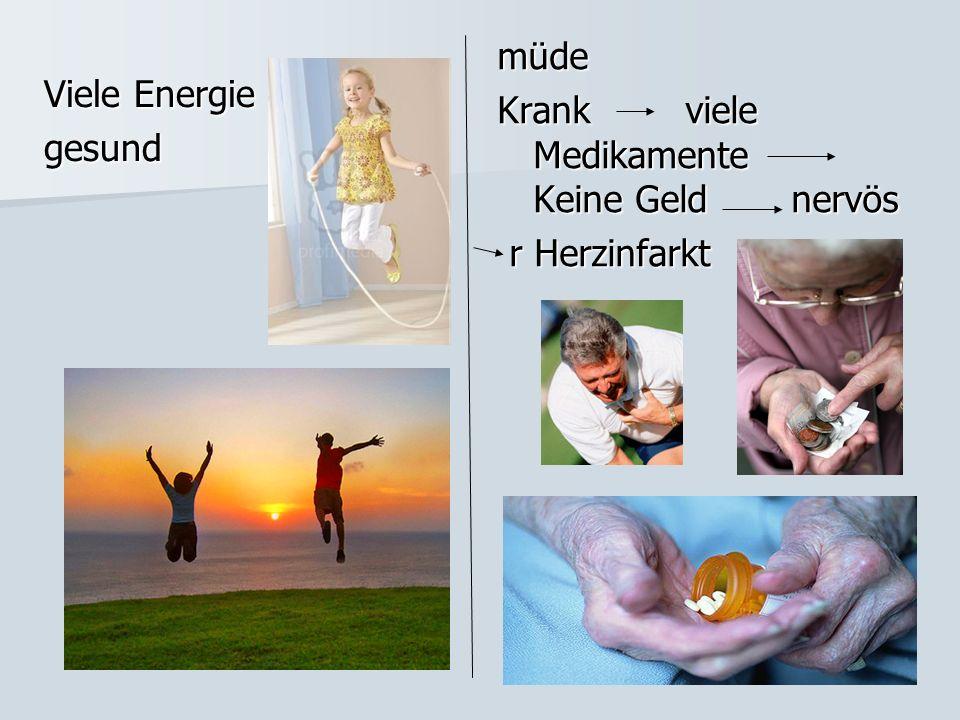 Viele Energie gesund müde Krank viele Medikamente Keine Geld nervös r Herzinfarkt r Herzinfarkt