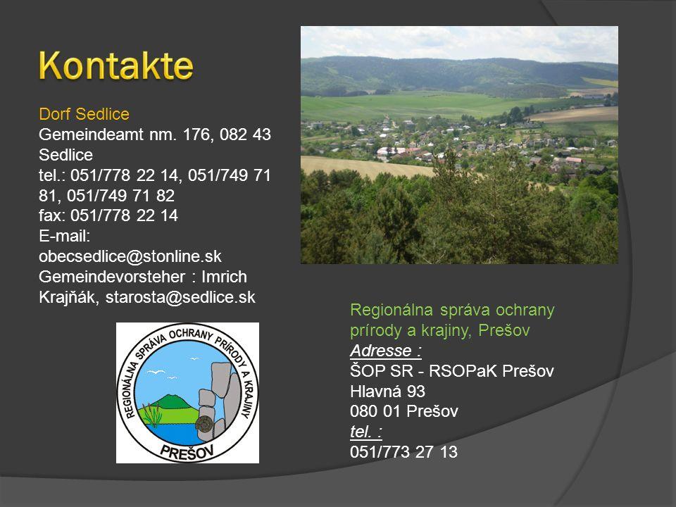Dorf Sedlice Gemeindeamt nm. 176, 082 43 Sedlice tel.: 051/778 22 14, 051/749 71 81, 051/749 71 82 fax: 051/778 22 14 E-mail: obecsedlice@stonline.sk