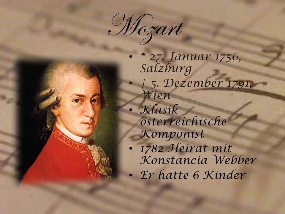Mozart * 27. Januar 1756, Salzburg 5. Dezember 1791, Wien Klasik österreichische Komponist 1782 Heirat mit Konstancia Webber Er hatte 6 Kinder