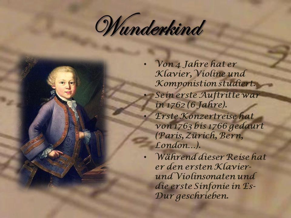 Wunderkind Von 4 Jahre hat er Klavier, Violine und Komponistion studiert. Sein erste Auftritte war in 1762 (6 Jahre). Erste Konzertreise hat von 1763